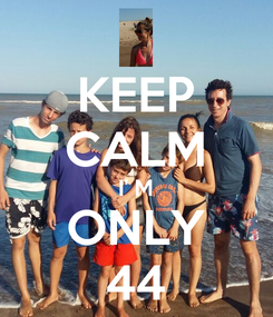Poster: KEEP CALM I' M ONLY 44