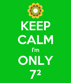 Poster: KEEP CALM I'm ONLY 7²