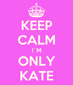 Poster: KEEP CALM I`M ONLY KATE