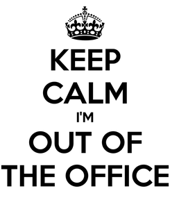 Poster: KEEP CALM I'M OUT OF THE OFFICE