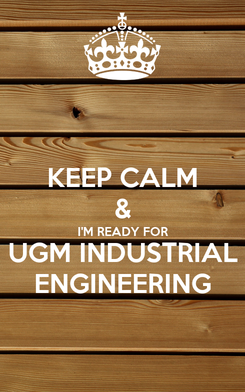 Poster: KEEP CALM & I'M READY FOR UGM INDUSTRIAL ENGINEERING