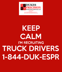 Poster: KEEP CALM I'M RECRUITING TRUCK DRIVERS 1-844-DUK-ESPR