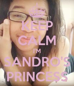 Poster: KEEP CALM I'M SANDRO'S PRINCESS