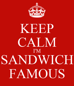 Poster: KEEP CALM I'M SANDWICH FAMOUS