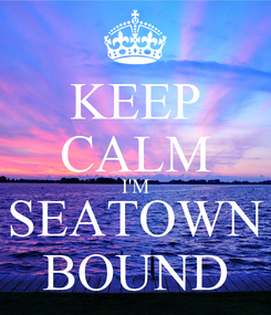 Poster: KEEP CALM I'M SEATOWN BOUND