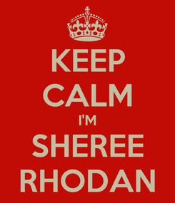 Poster: KEEP CALM I'M SHEREE RHODAN
