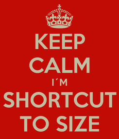 Poster: KEEP CALM I´M SHORTCUT TO SIZE