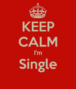 Poster: KEEP CALM I'm Single
