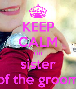 Poster: KEEP CALM i'm sister of the groom