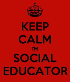 Poster: KEEP CALM I'M SOCIAL EDUCATOR