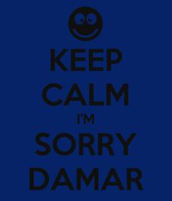Poster: KEEP CALM I'M SORRY DAMAR