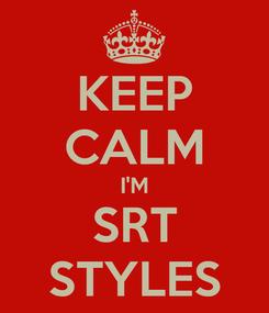 Poster: KEEP CALM I'M SRT STYLES
