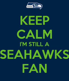 Poster: KEEP CALM I'M STILL A SEAHAWKS FAN