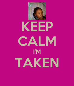 Poster: KEEP CALM I'M TAKEN