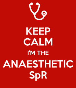 Poster: KEEP CALM I'M THE ANAESTHETIC SpR
