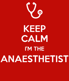 Poster: KEEP CALM I'M THE ANAESTHETIST