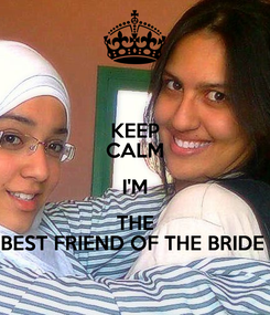 Poster: KEEP CALM I'M THE BEST FRIEND OF THE BRIDE