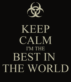 Poster: KEEP CALM I'M THE BEST IN  THE WORLD