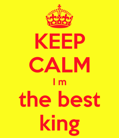 Poster: KEEP CALM I m the best king