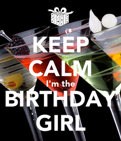 Poster: KEEP CALM I'm the BIRTHDAY GIRL