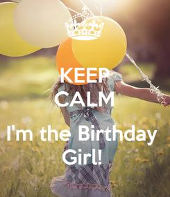 Poster: KEEP CALM  I'm the Birthday  Girl!
