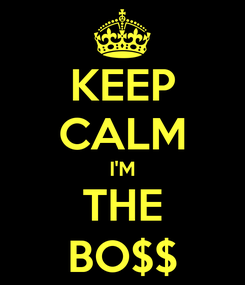 Poster: KEEP CALM I'M THE BO$$