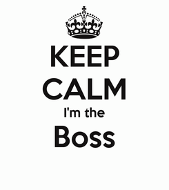 Poster: KEEP CALM I'm the Boss