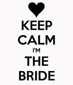 Poster: KEEP CALM I'M THE BRIDE