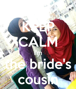 Poster: KEEP CALM I'm the bride's cousin