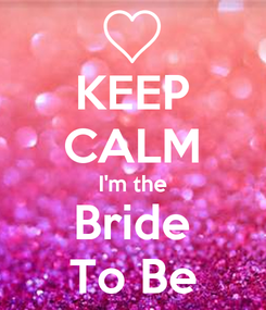 Poster: KEEP CALM I'm the Bride To Be