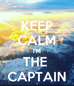 Poster: KEEP CALM I'M THE  CAPTAIN