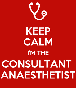 Poster: KEEP CALM I'M THE CONSULTANT  ANAESTHETIST