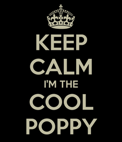 Poster: KEEP CALM I'M THE COOL POPPY
