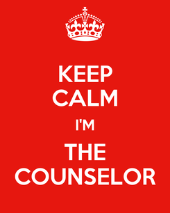Poster: KEEP CALM I'M THE COUNSELOR
