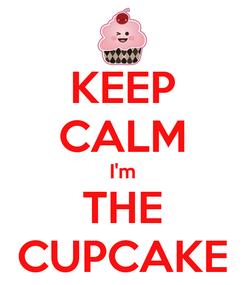 Poster: KEEP CALM I'm THE CUPCAKE