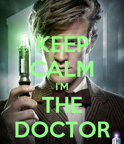 Poster: KEEP CALM I'M THE DOCTOR
