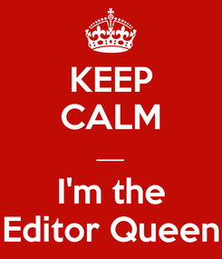 Poster: KEEP CALM ___ I'm the Editor Queen