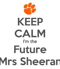 Poster: KEEP CALM I'm the Future Mrs Sheeran