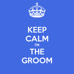Poster: KEEP CALM I'M THE GROOM