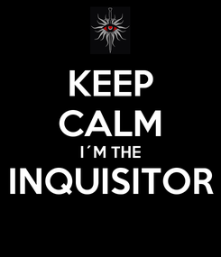 Poster: KEEP CALM I´M THE INQUISITOR