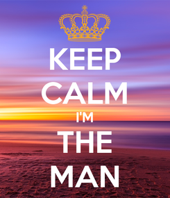 Poster: KEEP CALM I'M THE MAN