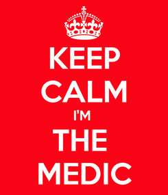 Poster: KEEP CALM I'M  THE  MEDIC
