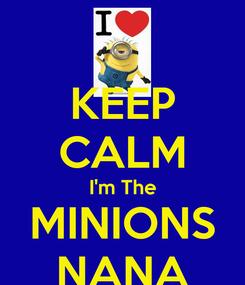 Poster: KEEP CALM I'm The MINIONS NANA