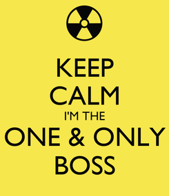 Poster: KEEP CALM I'M THE ONE & ONLY BOSS
