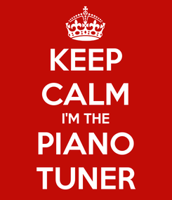Poster: KEEP CALM I'M THE PIANO TUNER