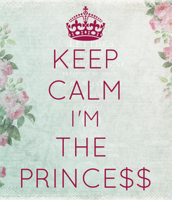 Poster: KEEP CALM I'M THE  PRINCE$$