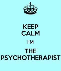Poster: KEEP CALM I'M THE PSYCHOTHERAPIST