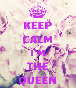 Poster: KEEP CALM I'M THE QUEEN