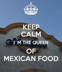 Poster: KEEP CALM I´M THE QUEEN OF MEXICAN FOOD