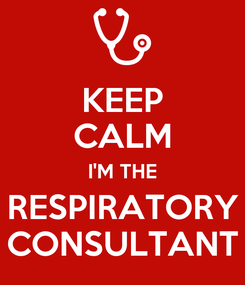 Poster: KEEP CALM I'M THE RESPIRATORY CONSULTANT